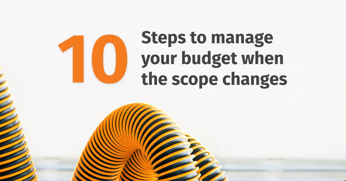 10 steps to manage your budget when scope changes